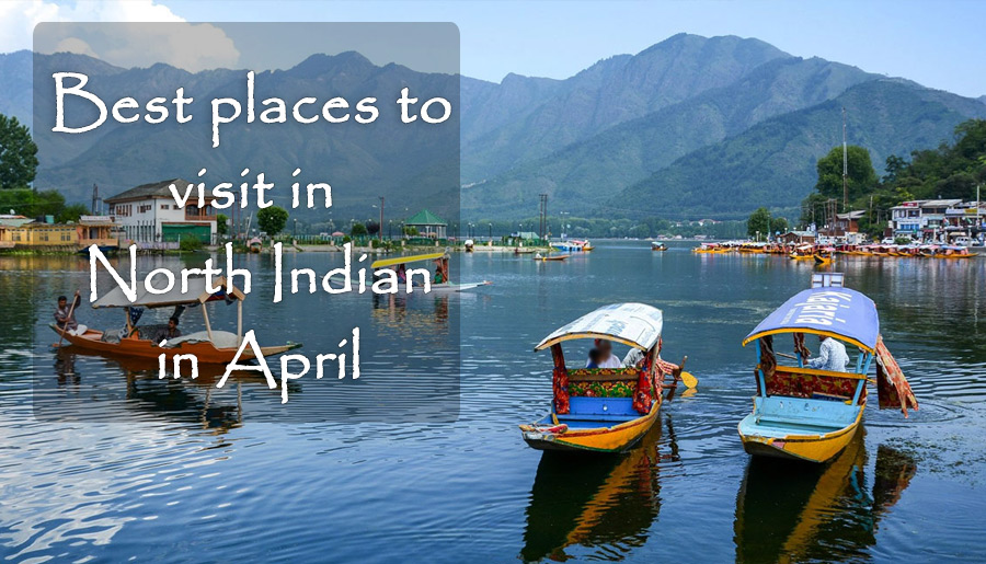 Best places to visit in North Indian in April