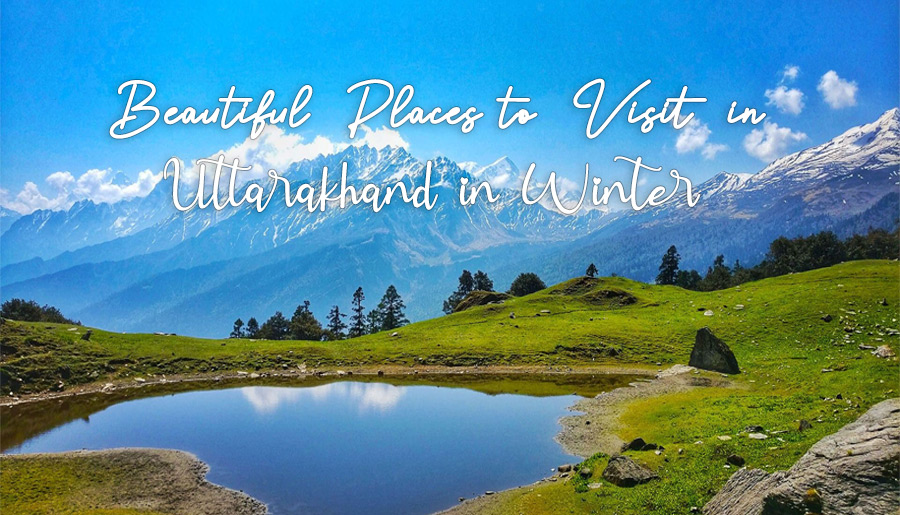 10 Most Beautiful Places To Visit In Uttarakhand In Winter 2022